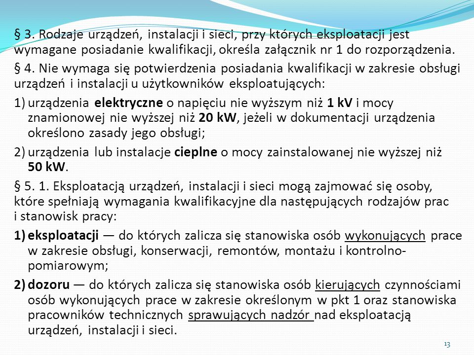 § 3. Rodzaje urządzeń, instalacji i sieci, przy których eksploatacji jest wymagane posiadanie kwalifikacji, określa załącznik nr 1 do rozporządzenia.
