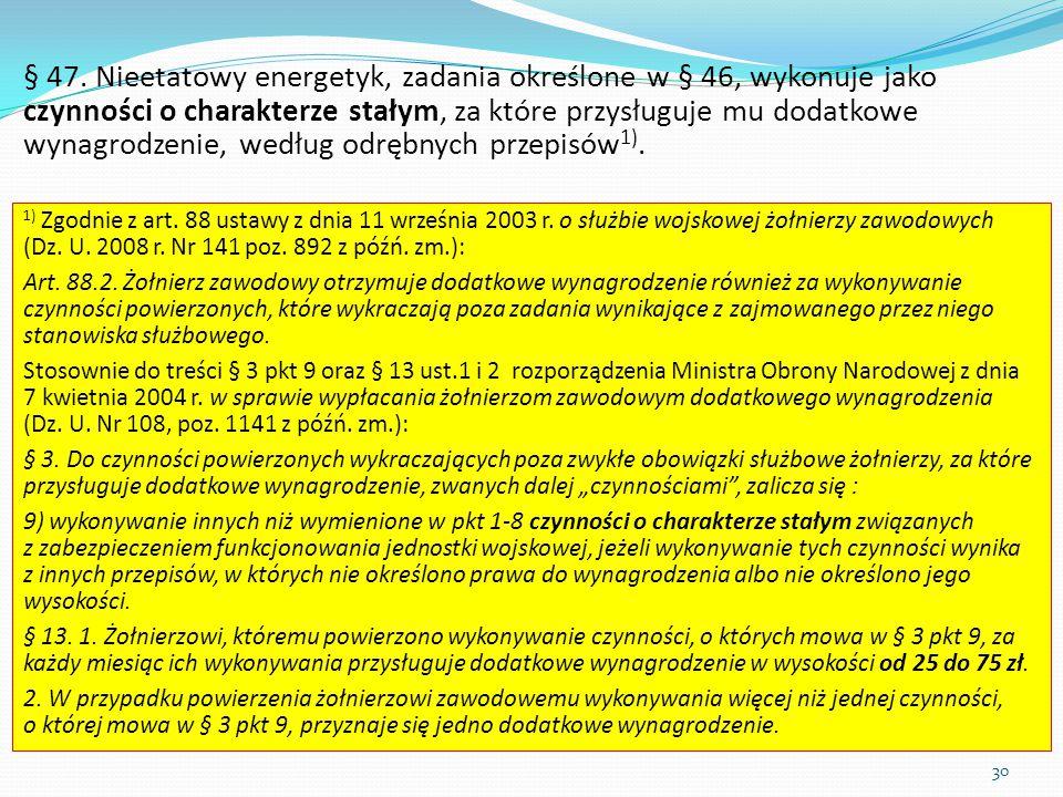 § 47. Nieetatowy energetyk, zadania określone w § 46, wykonuje jako czynności o charakterze stałym, za które przysługuje mu dodatkowe wynagrodzenie, według odrębnych przepisów1).