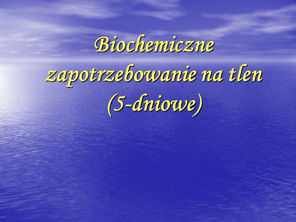 Biochemiczne zapotrzebowanie na tlen (5-dniowe)