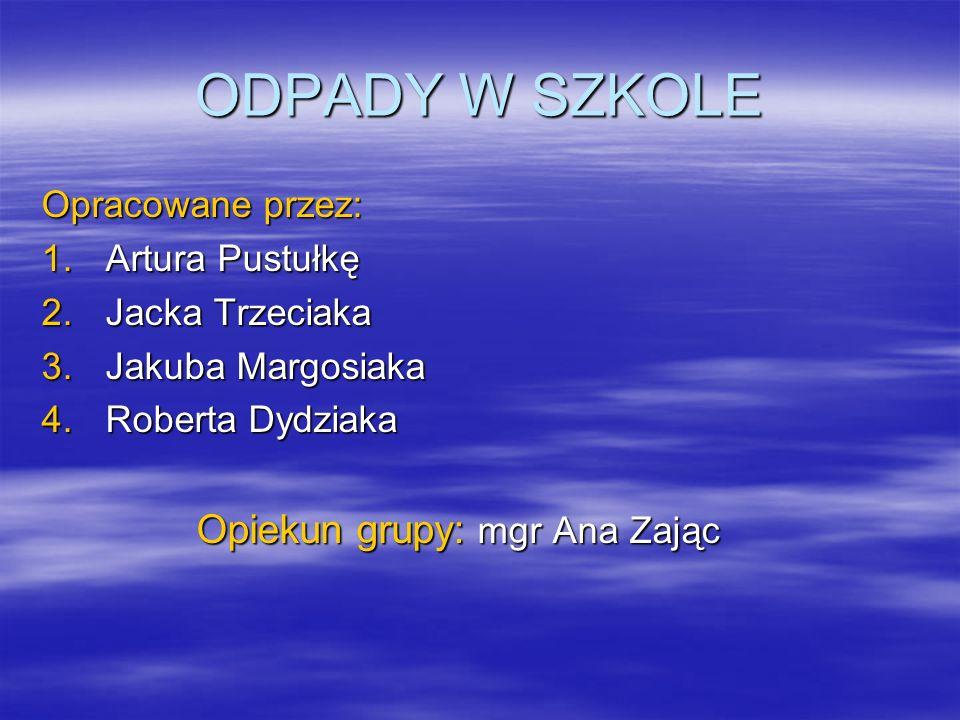 ODPADY W SZKOLE Opracowane przez: Artura Pustułkę Jacka Trzeciaka