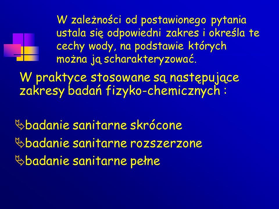 W praktyce stosowane są następujące zakresy badań fizyko-chemicznych :