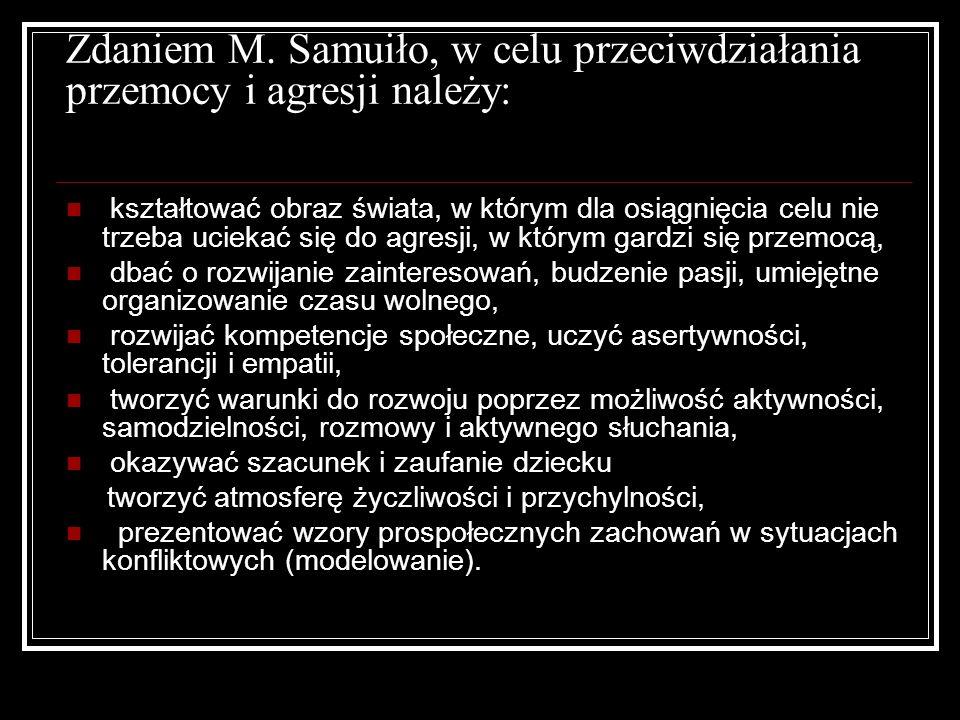 Zdaniem M. Samuiło, w celu przeciwdziałania przemocy i agresji należy: