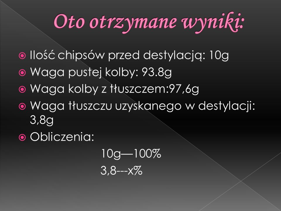 Oto otrzymane wyniki: Ilość chipsów przed destylacją: 10g