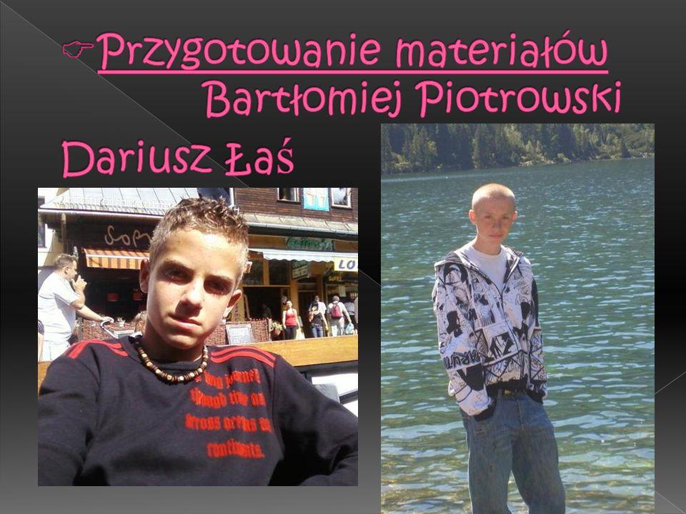 Przygotowanie materiałów Bartłomiej Piotrowski Dariusz Łaś