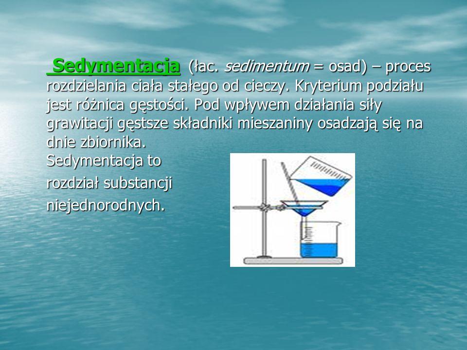 Sedymentacja (łac. sedimentum = osad) – proces rozdzielania ciała stałego od cieczy. Kryterium podziału jest różnica gęstości. Pod wpływem działania siły grawitacji gęstsze składniki mieszaniny osadzają się na dnie zbiornika. Sedymentacja to