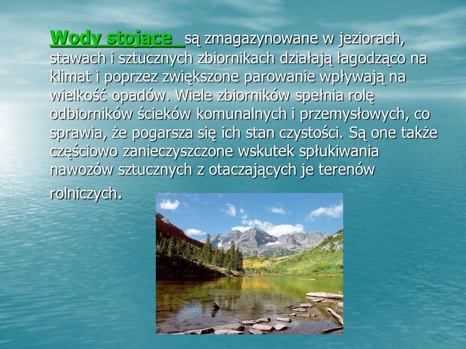 Wody stojące są zmagazynowane w jeziorach, stawach i sztucznych zbiornikach działają łagodząco na klimat i poprzez zwiększone parowanie wpływają na wielkość opadów.