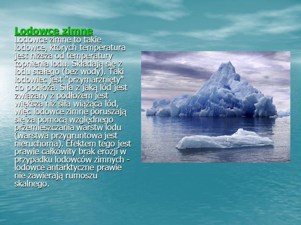Lodowce zimne Lodowce zimne to takie lodowce, których temperatura jest niższa od temperatury topnienia lodu.