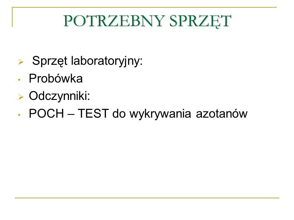 POTRZEBNY SPRZĘT Sprzęt laboratoryjny: Probówka Odczynniki: