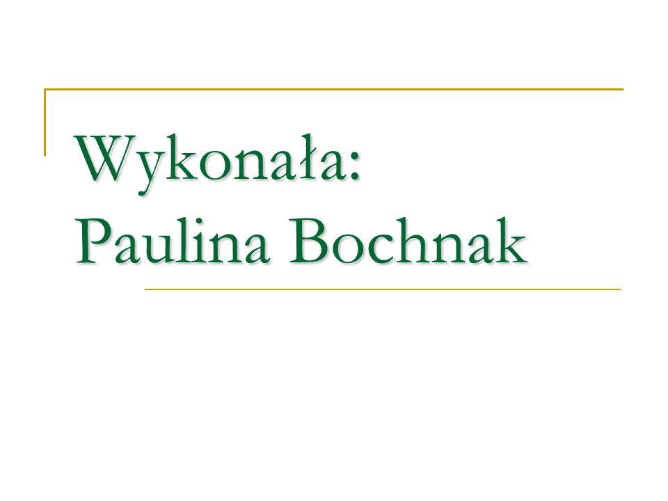 Wykonała: Paulina Bochnak