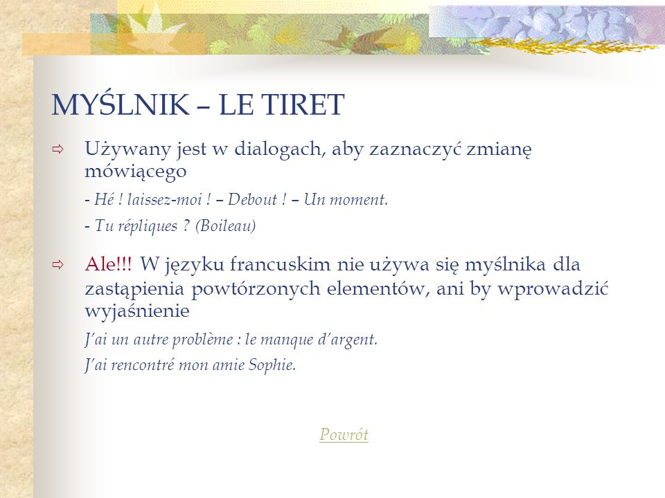 MYŚLNIK – LE TIRET Używany jest w dialogach, aby zaznaczyć zmianę mówiącego. - Hé ! laissez-moi ! – Debout ! – Un moment.
