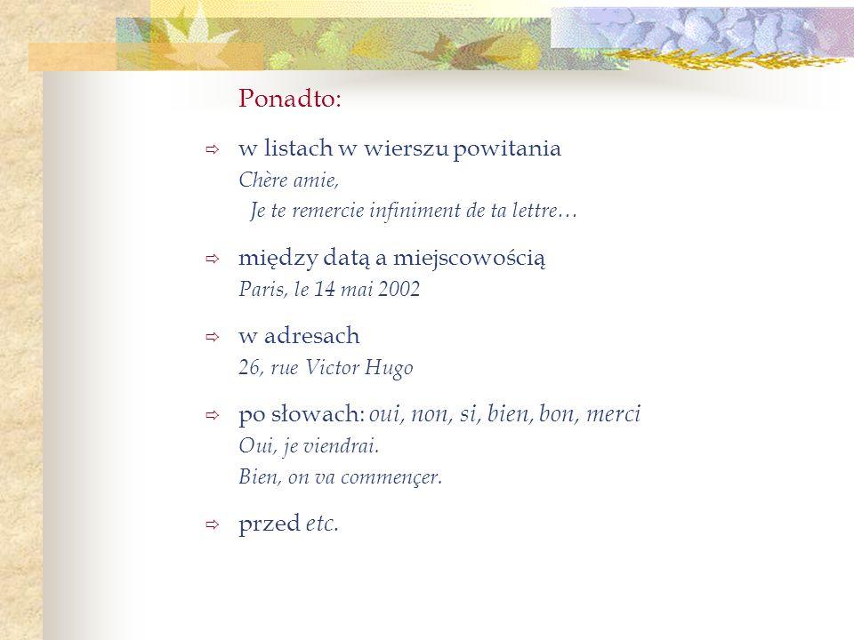 Ponadto: w listach w wierszu powitania między datą a miejscowością