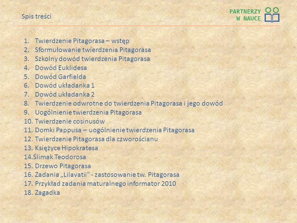 Spis treści Twierdzenie Pitagorasa – wstęp. Sformułowanie twierdzenia Pitagorasa. Szkolny dowód twierdzenia Pitagorasa.