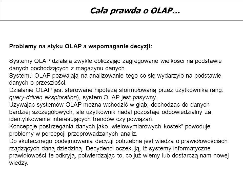 Cała prawda o OLAP… Problemy na styku OLAP a wspomaganie decyzji: