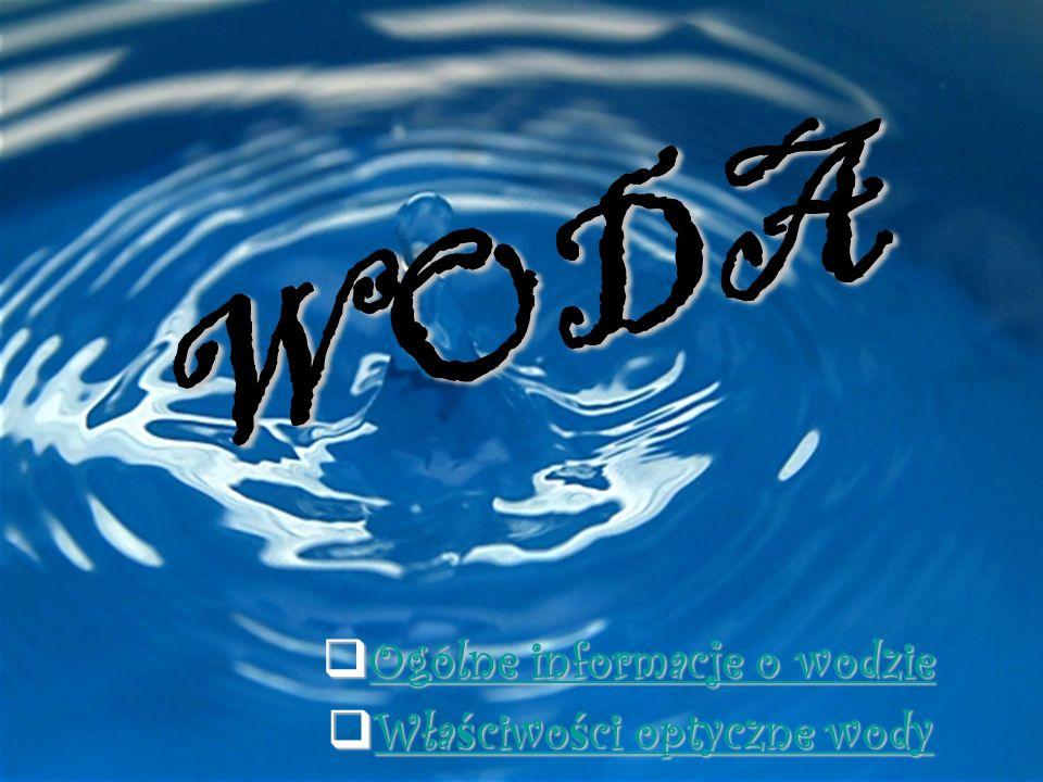 WODA Ogólne informacje o wodzie Właściwości optyczne wody