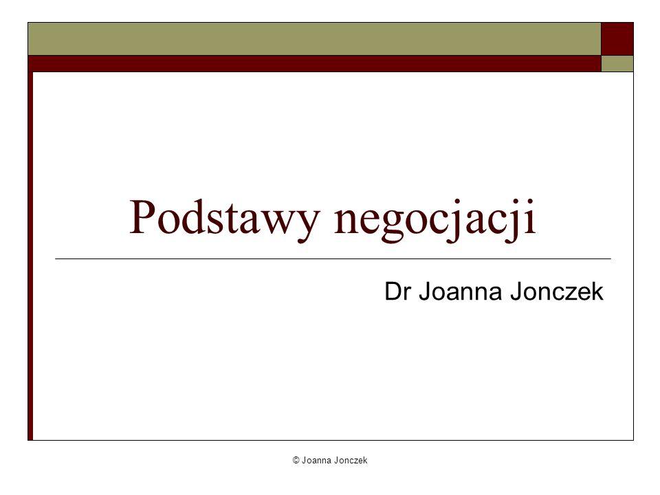 Podstawy negocjacji Dr Joanna Jonczek © Joanna Jonczek