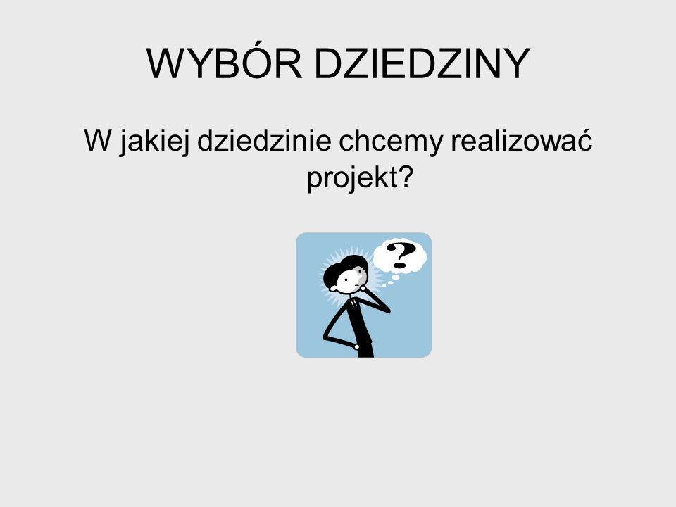 W jakiej dziedzinie chcemy realizować projekt
