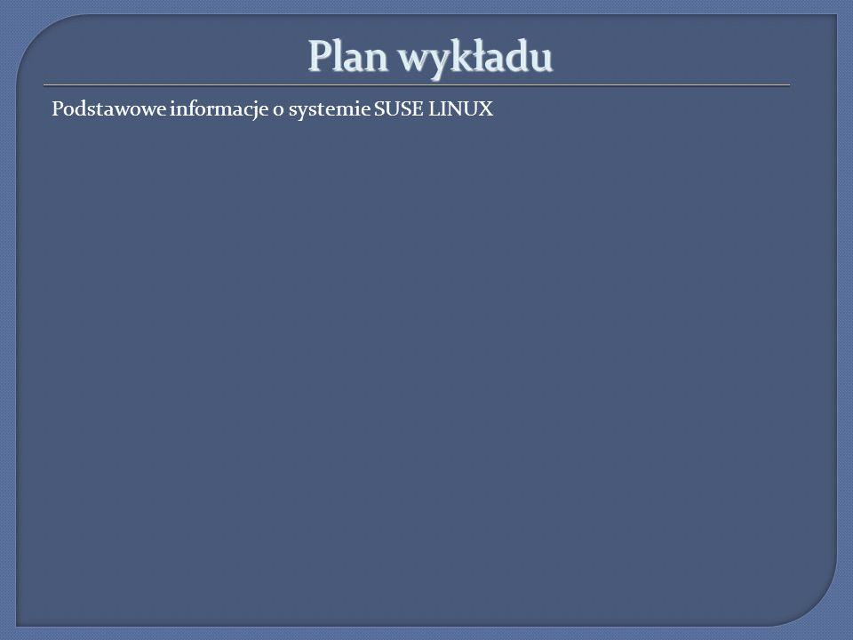 Plan wykładu Podstawowe informacje o systemie SUSE LINUX