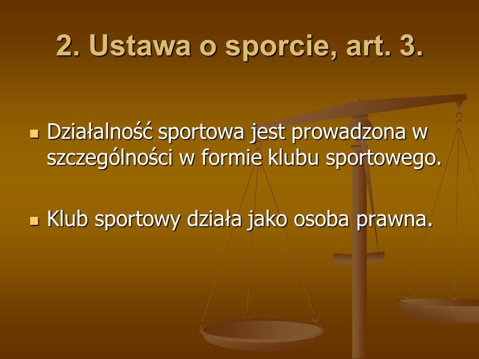 2. Ustawa o sporcie, art. 3. Działalność sportowa jest prowadzona w szczególności w formie klubu sportowego.