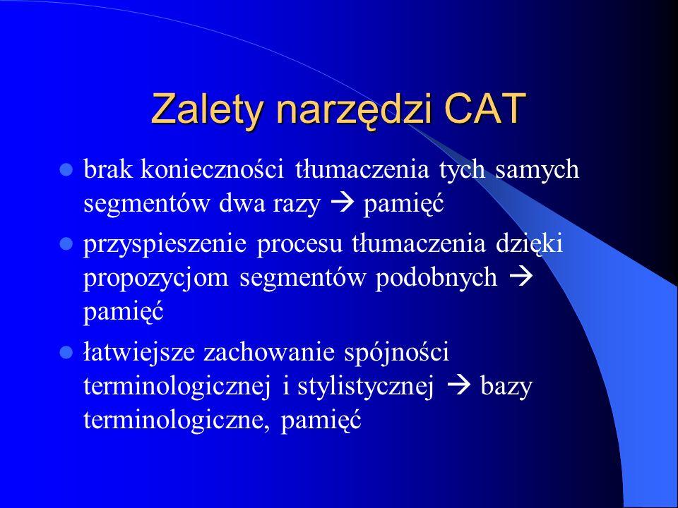 Zalety narzędzi CAT brak konieczności tłumaczenia tych samych segmentów dwa razy  pamięć.