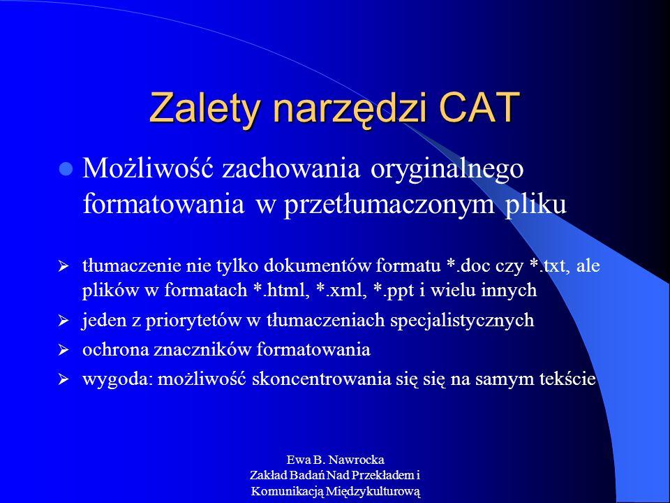 Zalety narzędzi CAT Możliwość zachowania oryginalnego formatowania w przetłumaczonym pliku.