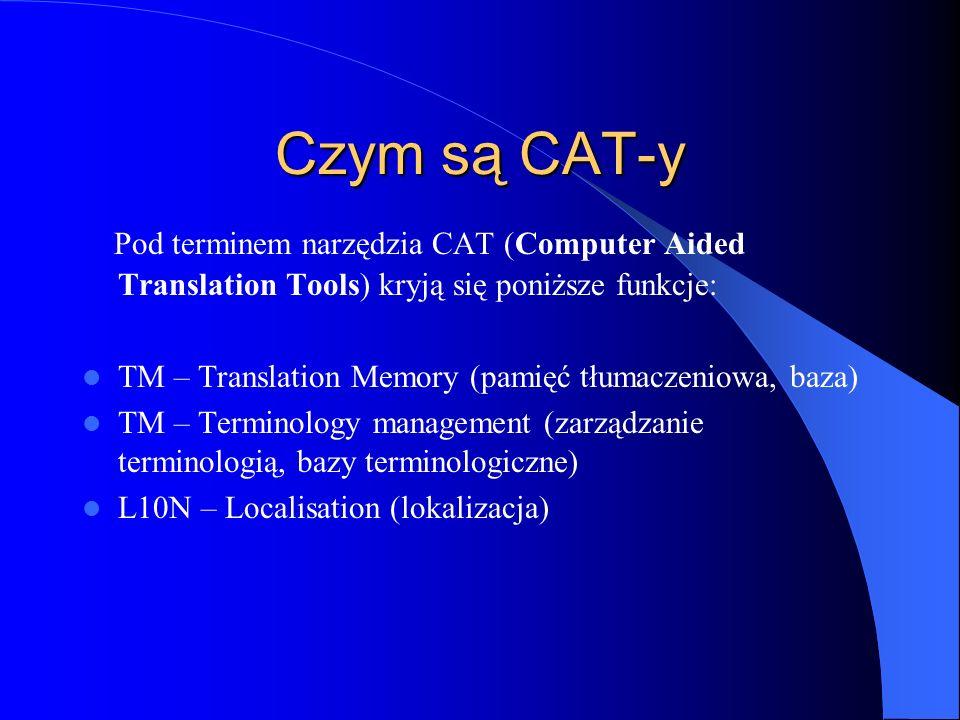 Czym są CAT-y Pod terminem narzędzia CAT (Computer Aided Translation Tools) kryją się poniższe funkcje:
