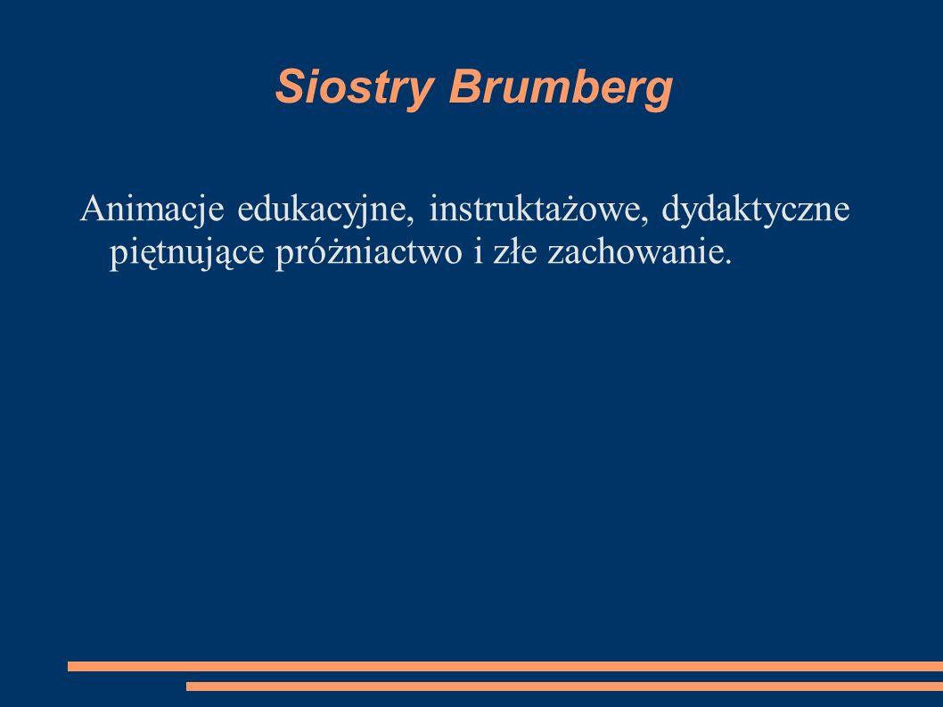 Siostry Brumberg Animacje edukacyjne, instruktażowe, dydaktyczne piętnujące próżniactwo i złe zachowanie.