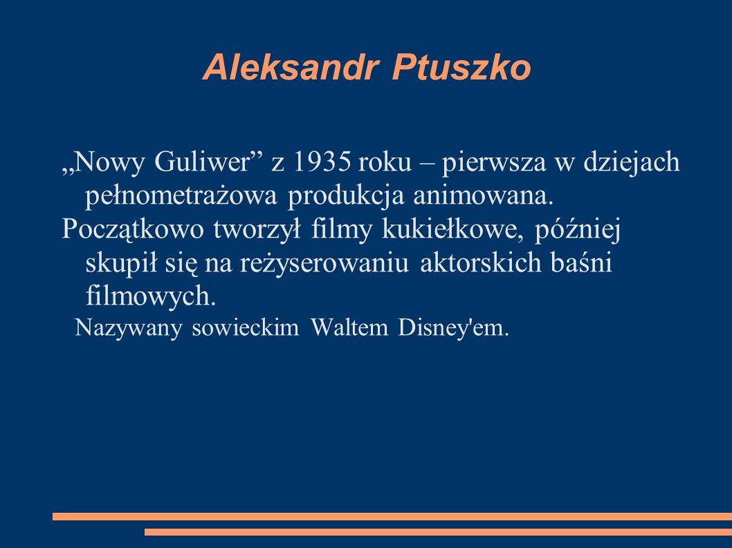 """Aleksandr Ptuszko """"Nowy Guliwer z 1935 roku – pierwsza w dziejach pełnometrażowa produkcja animowana."""