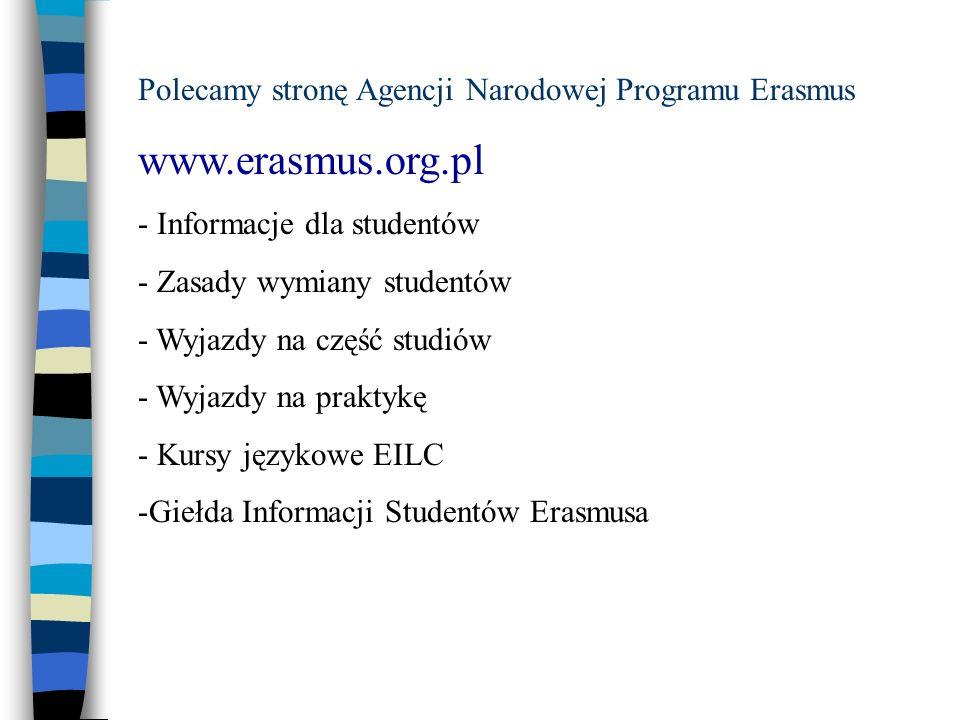 www.erasmus.org.pl Polecamy stronę Agencji Narodowej Programu Erasmus