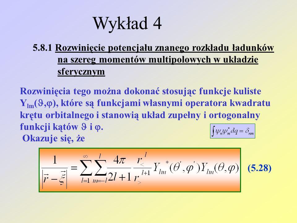 Wykład 4 5.8.1 Rozwinięcie potencjału znanego rozkładu ładunków