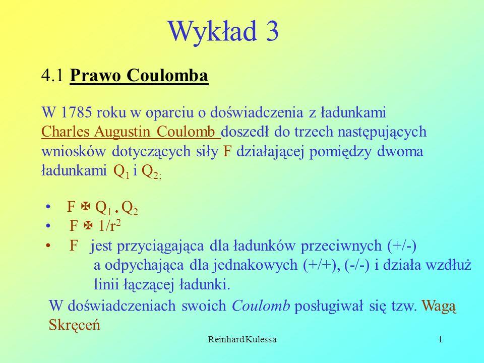 Wykład 3 4.1 Prawo Coulomba. W 1785 roku w oparciu o doświadczenia z ładunkami. Charles Augustin Coulomb doszedł do trzech następujących.