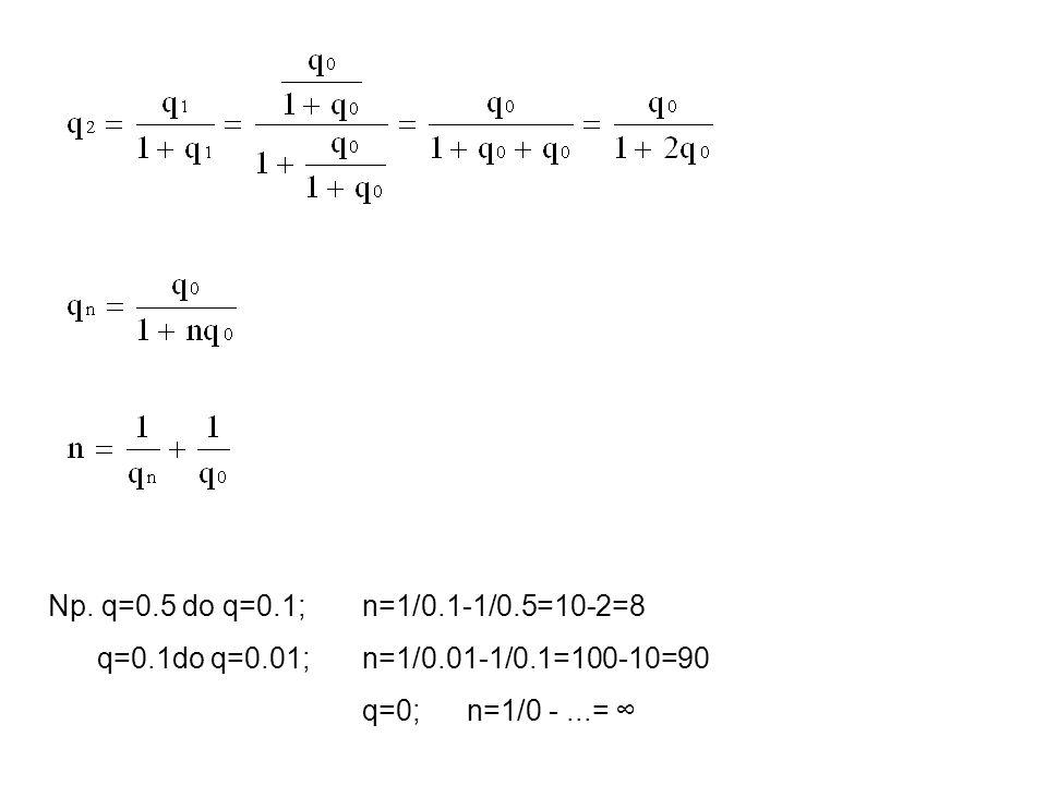 Np. q=0.5 do q=0.1; n=1/0.1-1/0.5=10-2=8 q=0.1do q=0.01; n=1/0.01-1/0.1=100-10=90.