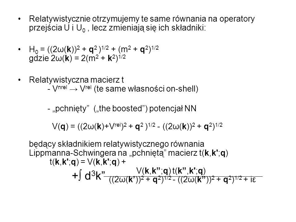 Relatywistycznie otrzymujemy te same równania na operatory przejścia U i U0 , lecz zmieniają się ich składniki: