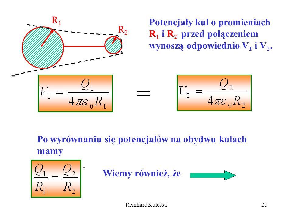 R1Potencjały kul o promieniach R1 i R2 przed połączeniem wynoszą odpowiednio V1 i V2. R2. = Po wyrównaniu się potencjałów na obydwu kulach mamy.
