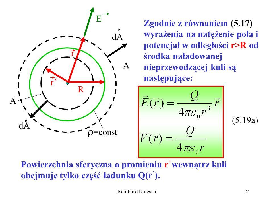 EZgodnie z równaniem (5.17) wyrażenia na natężenie pola i potencjał w odległości r>R od środka naładowanej nieprzewodzącej kuli są następujące: