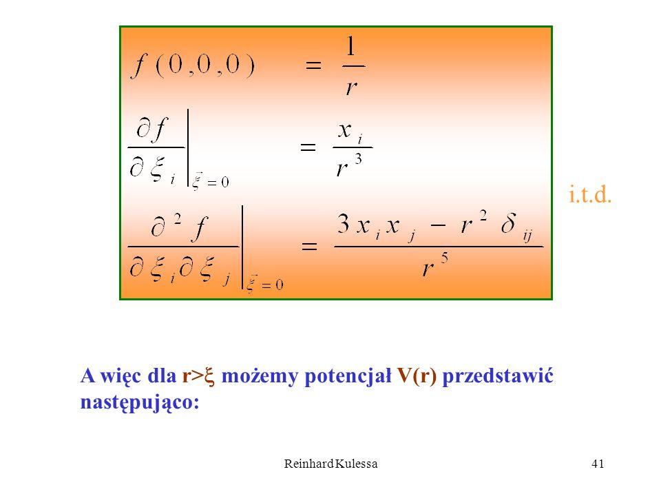 i.t.d. A więc dla r> możemy potencjał V(r) przedstawić następująco: Reinhard Kulessa