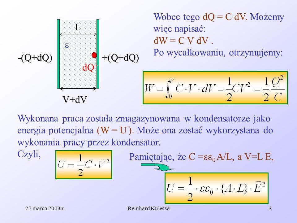 Wobec tego dQ = C dV. Możemy więc napisać: dW = C V dV .