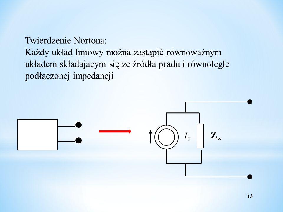Twierdzenie Nortona: Każdy układ liniowy można zastąpić równoważnym układem składajacym się ze źródła pradu i równolegle podłączonej impedancji.