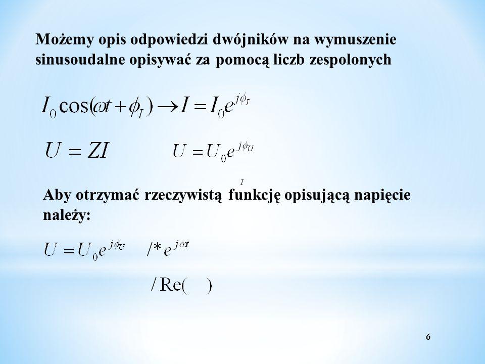 Możemy opis odpowiedzi dwójników na wymuszenie sinusoudalne opisywać za pomocą liczb zespolonych