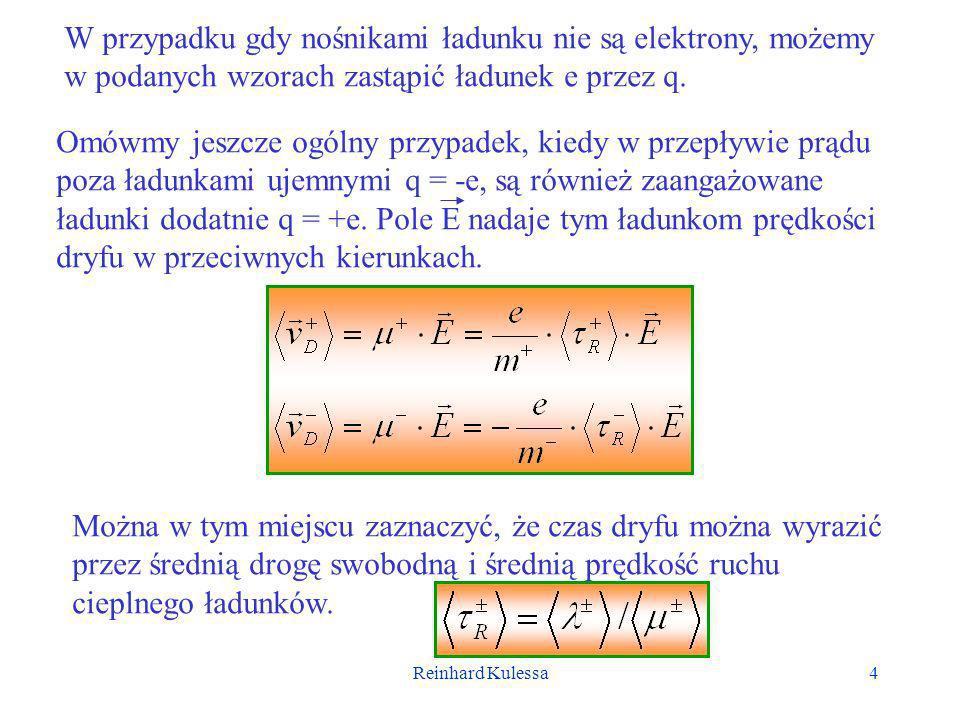 W przypadku gdy nośnikami ładunku nie są elektrony, możemy w podanych wzorach zastąpić ładunek e przez q.