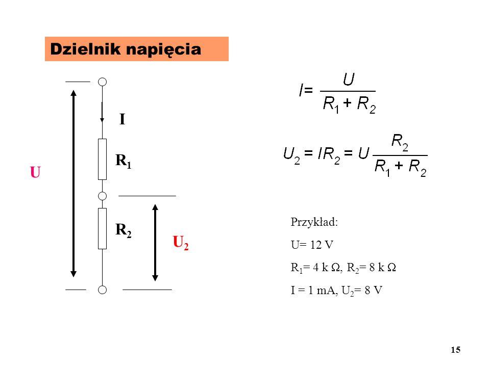 Dzielnik napięcia I R1 U R2 U2 Przykład: U= 12 V R1= 4 k, R2= 8 k