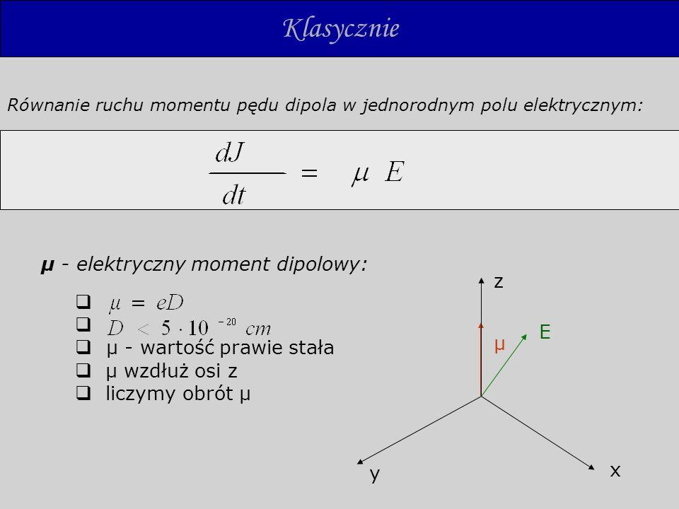 Klasycznie μ - elektryczny moment dipolowy: μ - wartość prawie stała