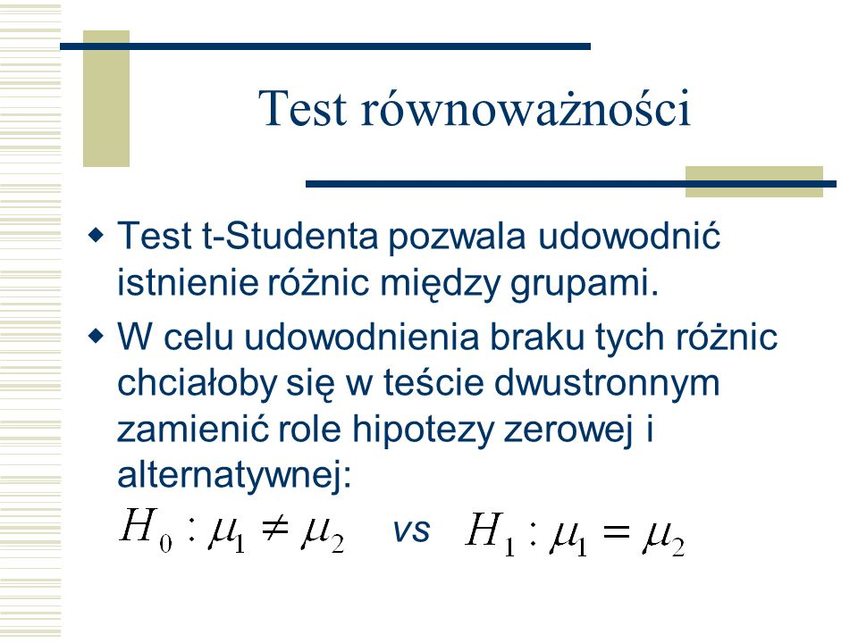 Test równoważności Test t-Studenta pozwala udowodnić istnienie różnic między grupami.
