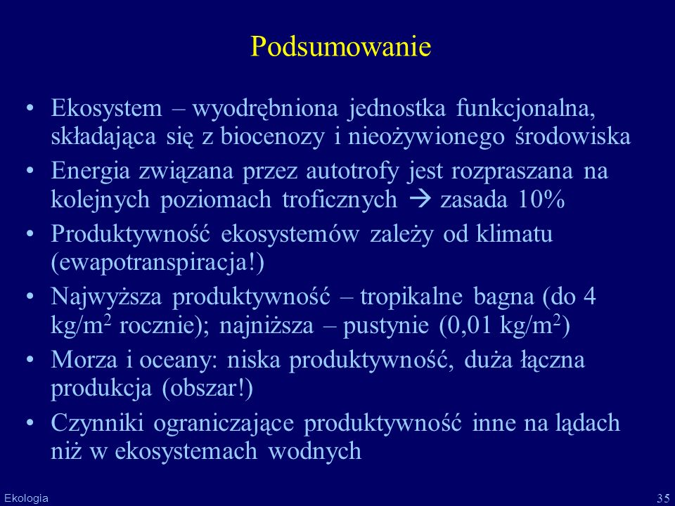 PodsumowanieEkosystem – wyodrębniona jednostka funkcjonalna, składająca się z biocenozy i nieożywionego środowiska.