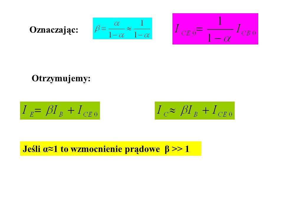 Oznaczając: Otrzymujemy: Jeśli α≈1 to wzmocnienie prądowe β >> 1