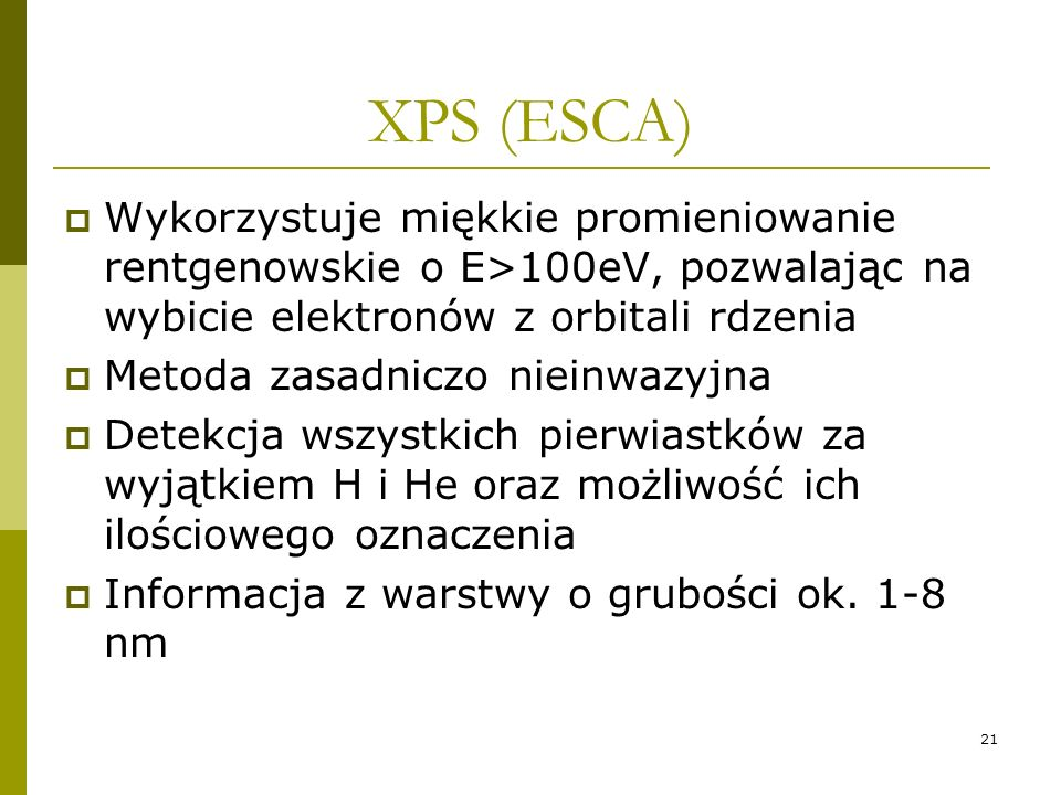 XPS (ESCA) Wykorzystuje miękkie promieniowanie rentgenowskie o E>100eV, pozwalając na wybicie elektronów z orbitali rdzenia.