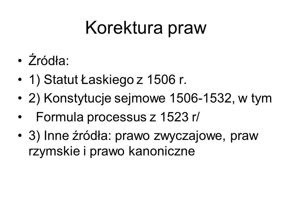 Korektura praw Źródła: 1) Statut Łaskiego z 1506 r.