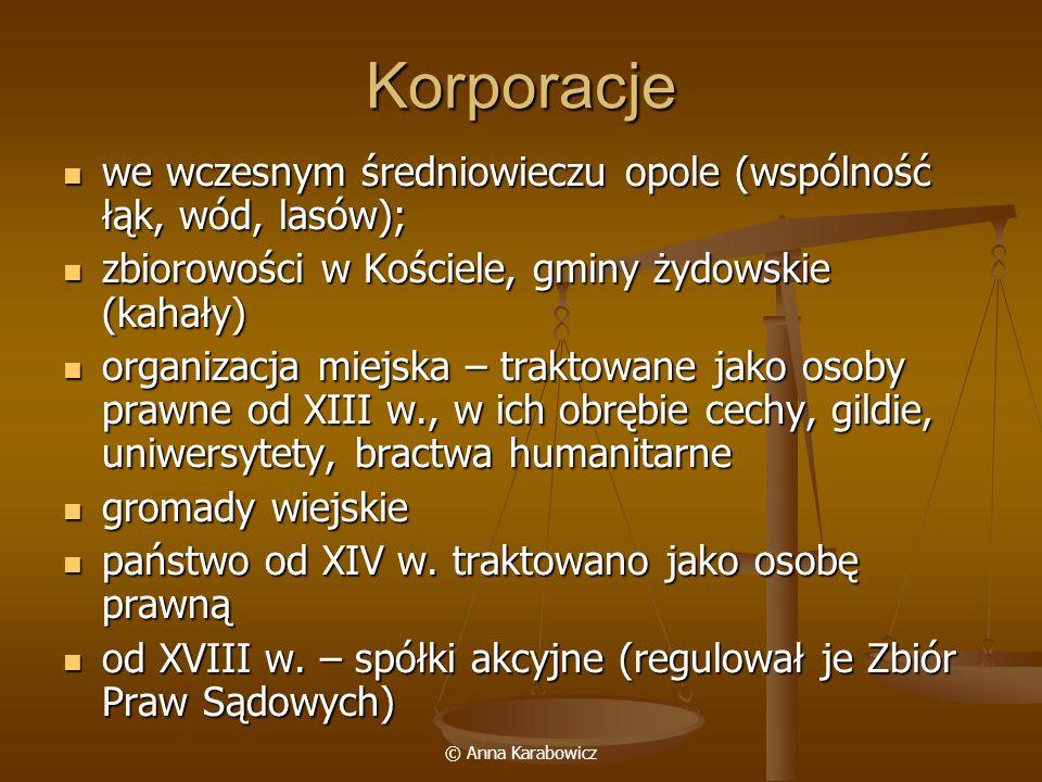 Korporacje we wczesnym średniowieczu opole (wspólność łąk, wód, lasów); zbiorowości w Kościele, gminy żydowskie (kahały)