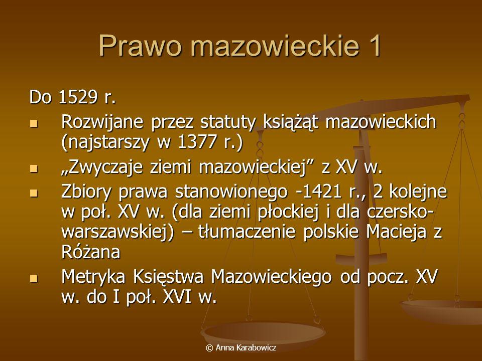 Prawo mazowieckie 1 Do 1529 r. Rozwijane przez statuty książąt mazowieckich (najstarszy w 1377 r.)