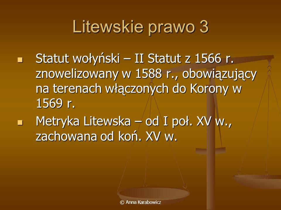 Litewskie prawo 3 Statut wołyński – II Statut z 1566 r. znowelizowany w 1588 r., obowiązujący na terenach włączonych do Korony w 1569 r.