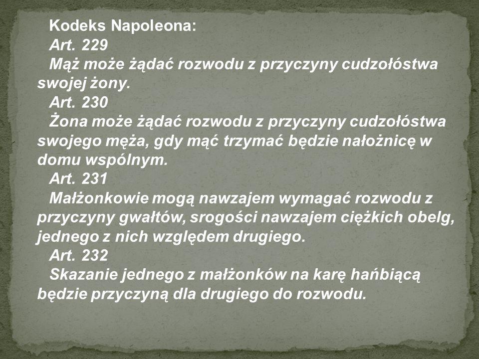Kodeks Napoleona: Art. 229. Mąż może żądać rozwodu z przyczyny cudzołóstwa swojej żony. Art. 230.